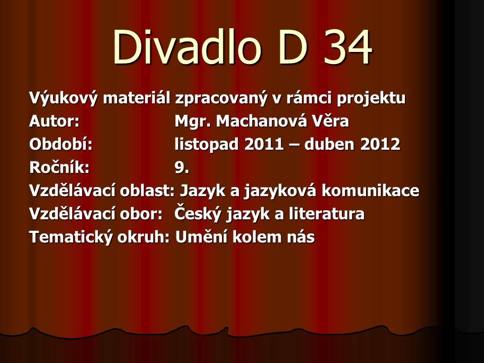 Divadlo D 34 Výukový materiál zpracovaný v rámci projektu Autor:Mgr.