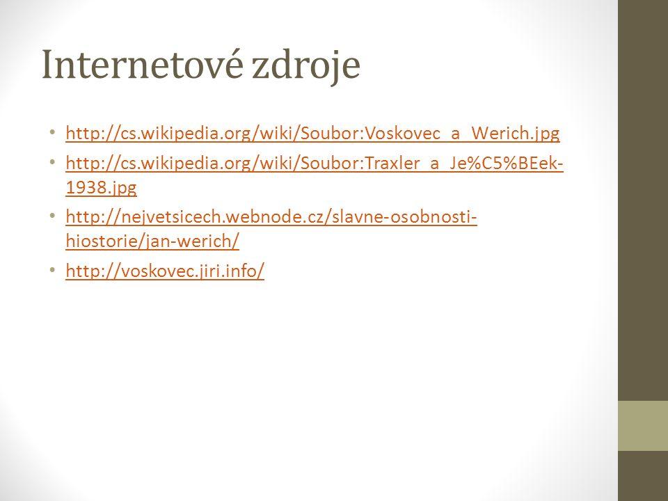 Internetové zdroje http://cs.wikipedia.org/wiki/Soubor:Voskovec_a_Werich.jpg http://cs.wikipedia.org/wiki/Soubor:Traxler_a_Je%C5%BEek- 1938.jpg http://cs.wikipedia.org/wiki/Soubor:Traxler_a_Je%C5%BEek- 1938.jpg http://nejvetsicech.webnode.cz/slavne-osobnosti- hiostorie/jan-werich/ http://nejvetsicech.webnode.cz/slavne-osobnosti- hiostorie/jan-werich/ http://voskovec.jiri.info/