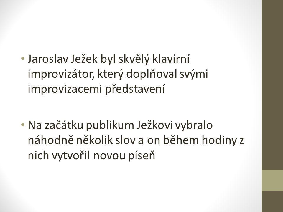 Jaroslav Ježek byl skvělý klavírní improvizátor, který doplňoval svými improvizacemi představení Na začátku publikum Ježkovi vybralo náhodně několik slov a on během hodiny z nich vytvořil novou píseň