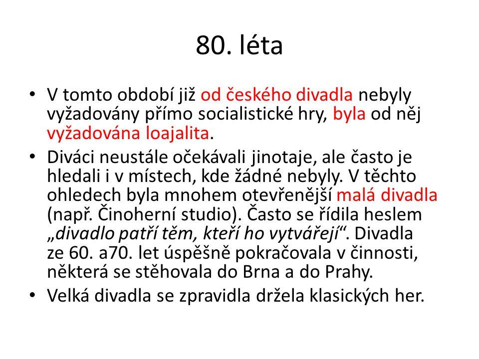 80. léta V tomto období již od českého divadla nebyly vyžadovány přímo socialistické hry, byla od něj vyžadována loajalita. Diváci neustále očekávali