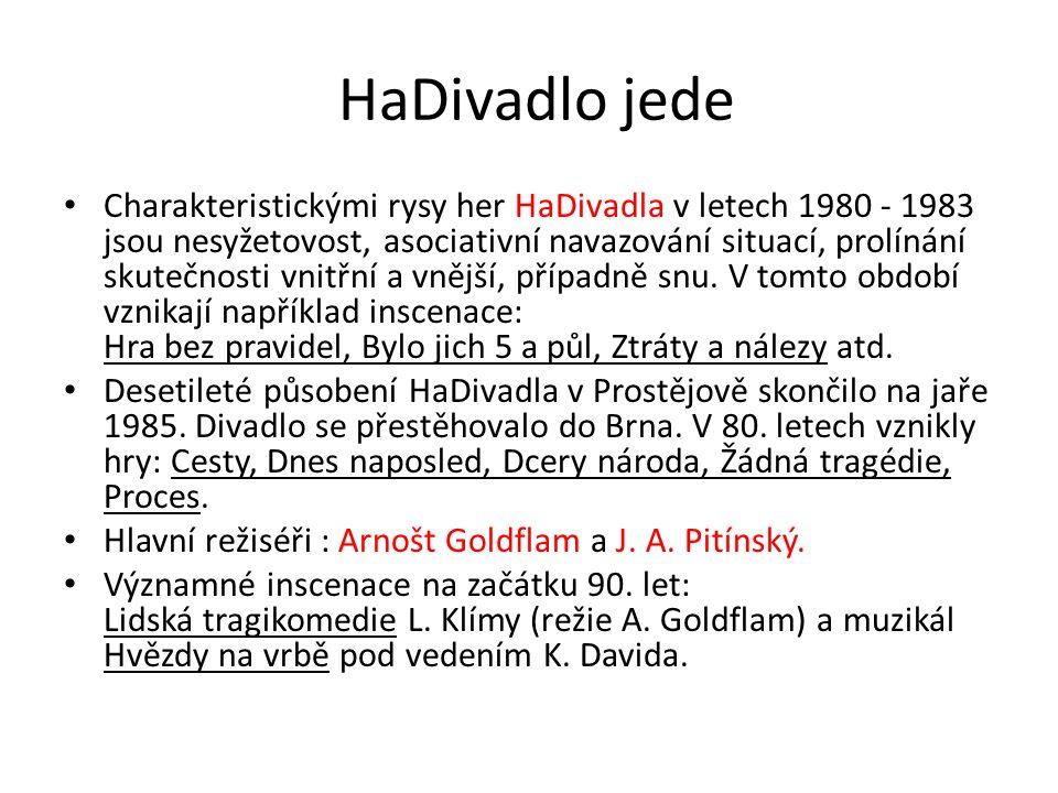 HaDivadlo jede Charakteristickými rysy her HaDivadla v letech 1980 - 1983 jsou nesyžetovost, asociativní navazování situací, prolínání skutečnosti vnitřní a vnější, případně snu.