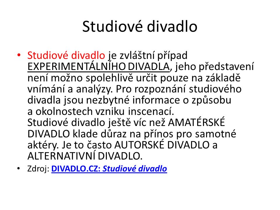 Studiové divadlo Studiové divadlo je zvláštní případ EXPERIMENTÁLNÍHO DIVADLA, jeho představení není možno spolehlivě určit pouze na základě vnímání a