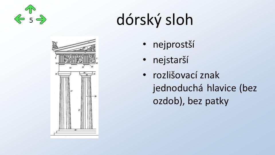 dórský sloh nejprostší nejstarší rozlišovací znak jednoduchá hlavice (bez ozdob), bez patky 5