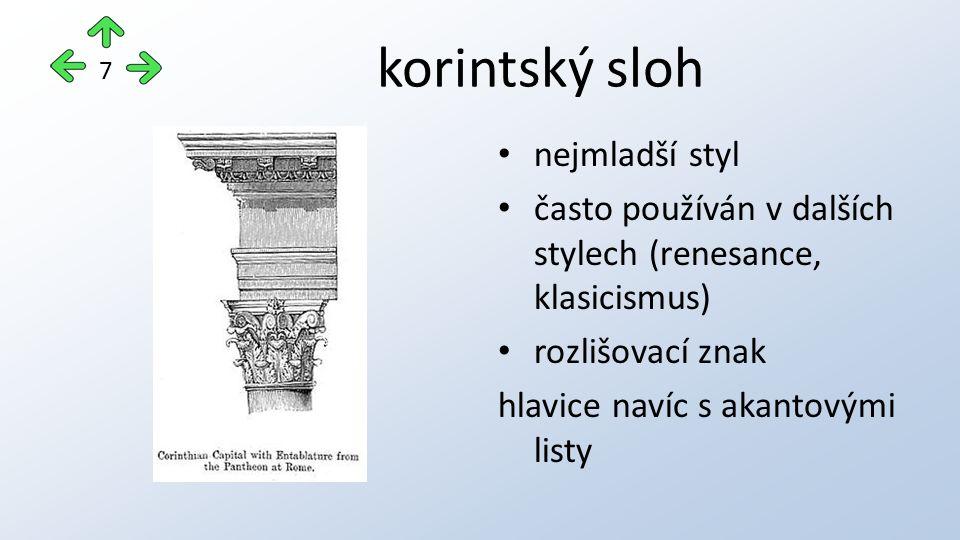 korintský sloh nejmladší styl často používán v dalších stylech (renesance, klasicismus) rozlišovací znak hlavice navíc s akantovými listy 7