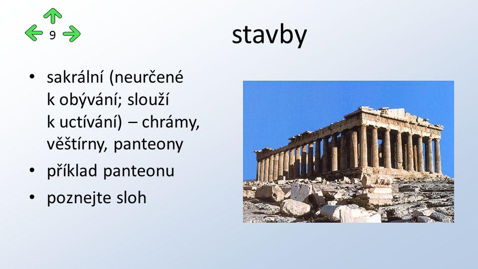 stavby sakrální (neurčené k obývání; slouží k uctívání) – chrámy, věštírny, panteony příklad panteonu poznejte sloh 9