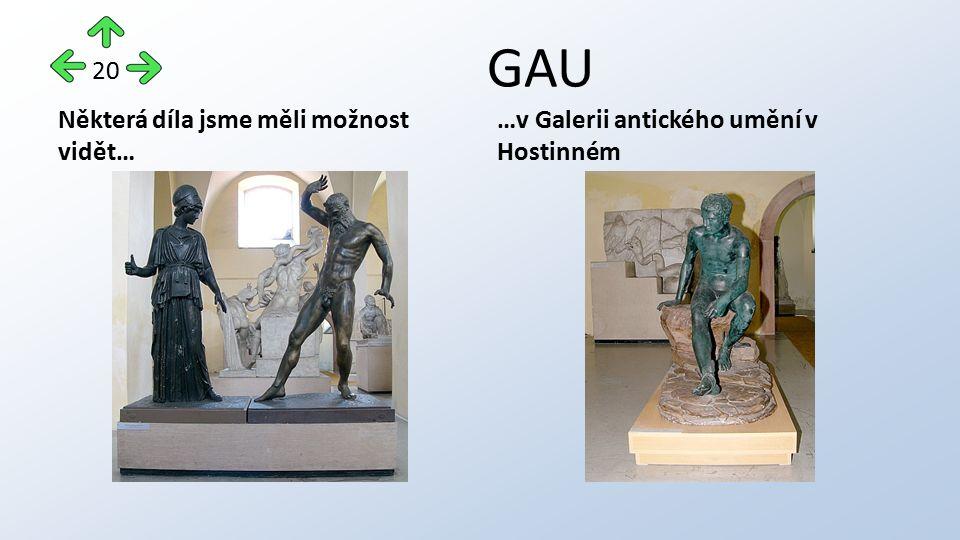 GAU Některá díla jsme měli možnost vidět… …v Galerii antického umění v Hostinném 20