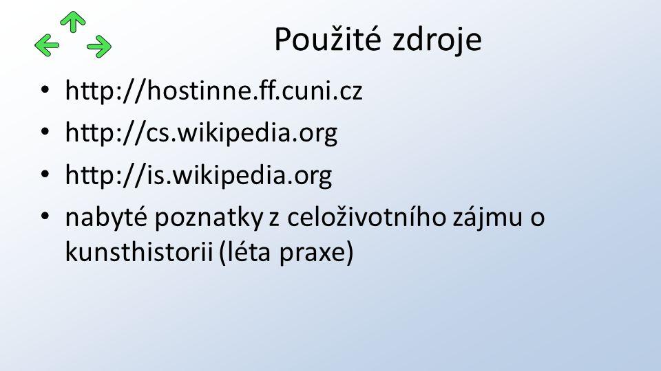 http://hostinne.ff.cuni.cz http://cs.wikipedia.org http://is.wikipedia.org nabyté poznatky z celoživotního zájmu o kunsthistorii (léta praxe) Použité zdroje