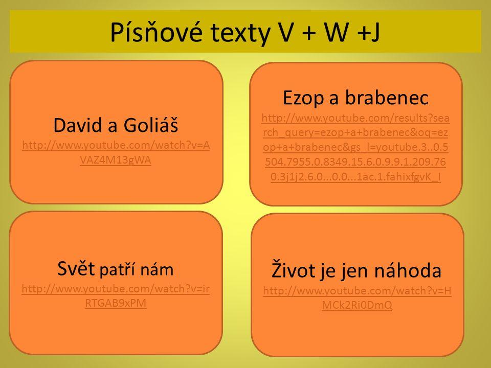 Písňové texty V + W +J David a Goliáš http://www.youtube.com/watch?v=A VAZ4M13gWA Svět patří nám http://www.youtube.com/watch?v=ir RTGAB9xPM Ezop a br
