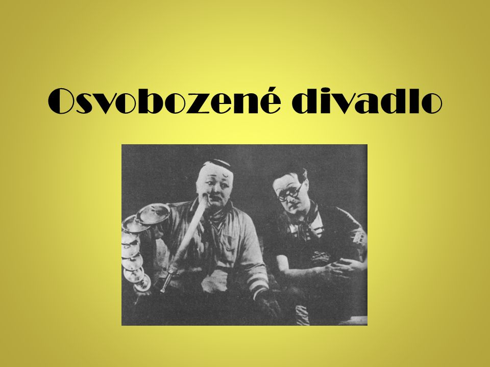 """Divadlo pražská avantgardní divadelní scéna založeno roku 1925 """"Na premiérách v Osvobozeném divadle jsme si také říkali, že kdyby při představení spadl strop, je po české kultuře."""