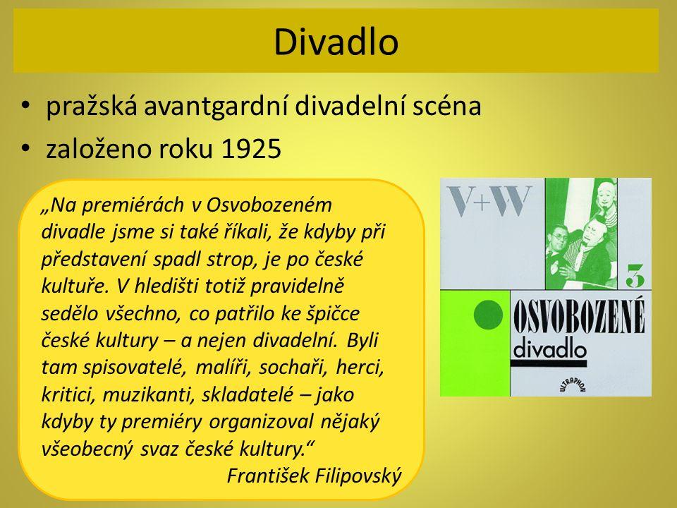 """Divadlo pražská avantgardní divadelní scéna založeno roku 1925 """"Na premiérách v Osvobozeném divadle jsme si také říkali, že kdyby při představení spad"""
