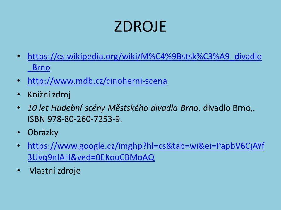 ZDROJE https://cs.wikipedia.org/wiki/M%C4%9Bstsk%C3%A9_divadlo _Brno https://cs.wikipedia.org/wiki/M%C4%9Bstsk%C3%A9_divadlo _Brno http://www.mdb.cz/cinoherni-scena Knižní zdroj 10 let Hudební scény Městského divadla Brno.