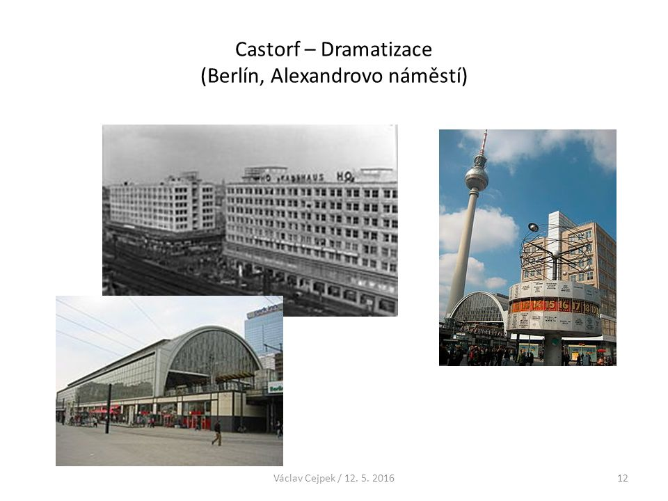 Castorf – Dramatizace (Berlín, Alexandrovo náměstí) Václav Cejpek / 12. 5. 201612