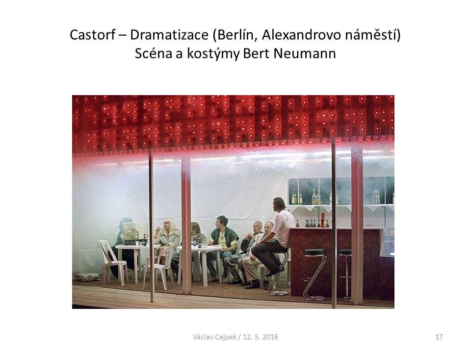 Castorf – Dramatizace (Berlín, Alexandrovo náměstí) Scéna a kostýmy Bert Neumann Václav Cejpek / 12. 5. 201617