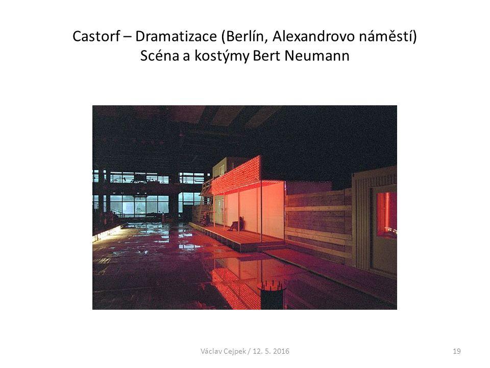 Castorf – Dramatizace (Berlín, Alexandrovo náměstí) Scéna a kostýmy Bert Neumann Václav Cejpek / 12. 5. 201619