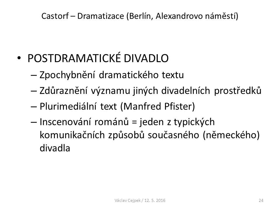 Castorf – Dramatizace (Berlín, Alexandrovo náměstí) POSTDRAMATICKÉ DIVADLO – Zpochybnění dramatického textu – Zdůraznění významu jiných divadelních pr