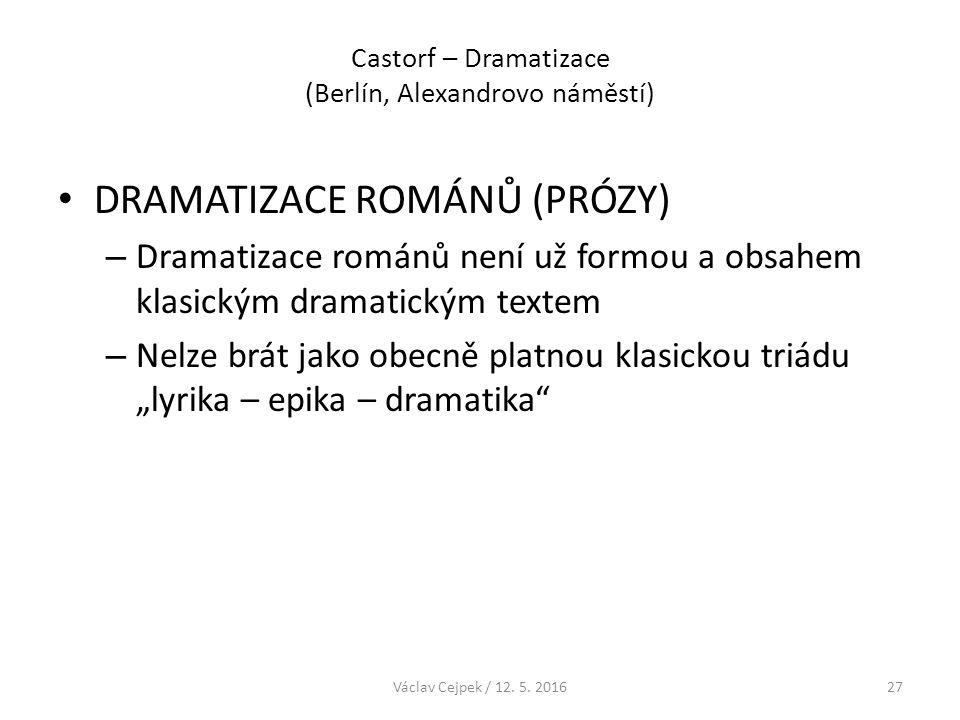 Castorf – Dramatizace (Berlín, Alexandrovo náměstí) DRAMATIZACE ROMÁNŮ (PRÓZY) – Dramatizace románů není už formou a obsahem klasickým dramatickým tex
