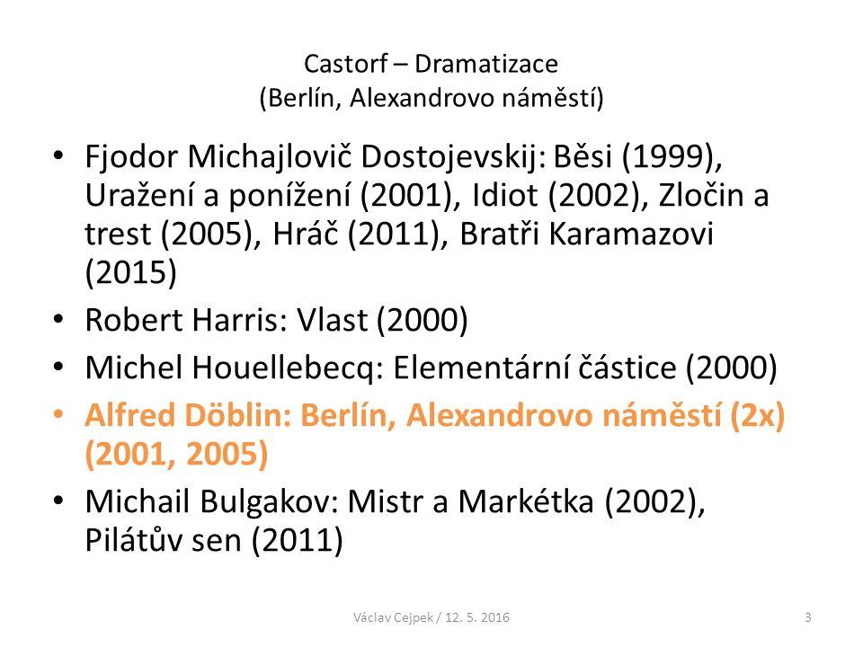 Castorf – Dramatizace (Berlín, Alexandrovo náměstí) Frank Norris: Lačnost po zlatě (2004) Pittigrilli: Kokain (2004) Louis-Ferdinand Céline: Sever (2007), Cesta do hlubin noci (2013) Erich Kästner: Emil a detektivové (2007) Friedrich von Gagern: Mučednický kůl (2005), Oceán (2009) Heinrich von Kleist: Markýza z O… (2012) Václav Cejpek / 12.