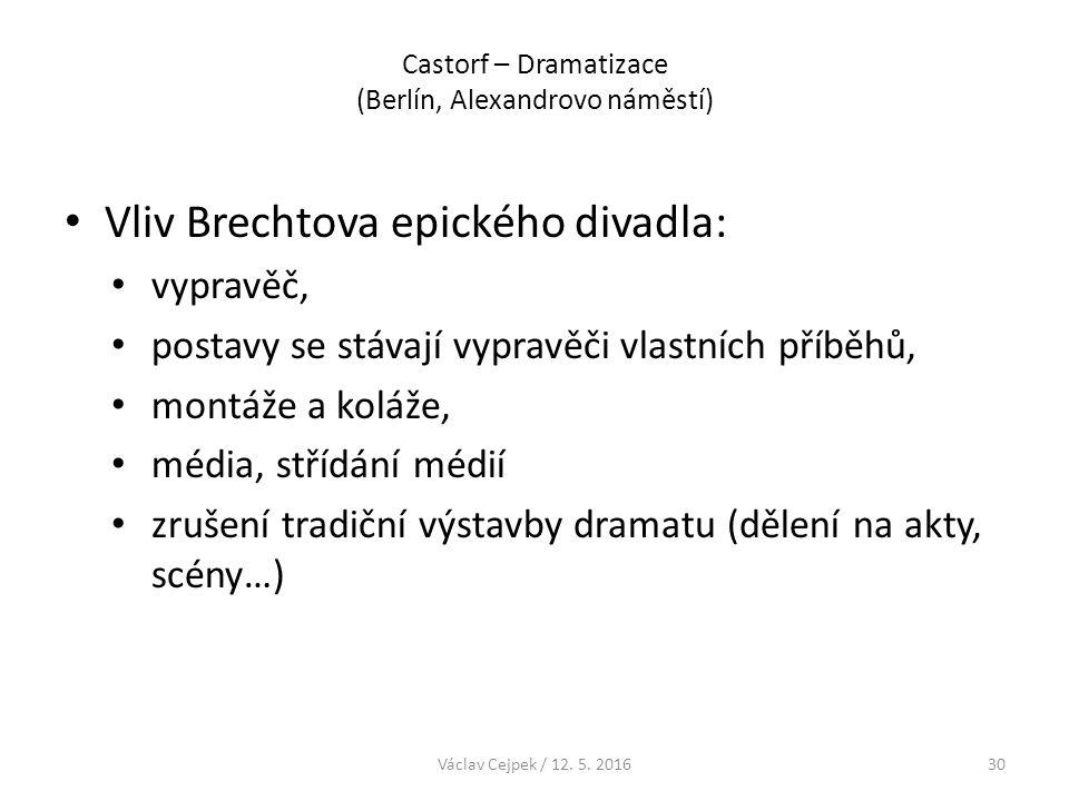 Castorf – Dramatizace (Berlín, Alexandrovo náměstí) Vliv Brechtova epického divadla: vypravěč, postavy se stávají vypravěči vlastních příběhů, montáže