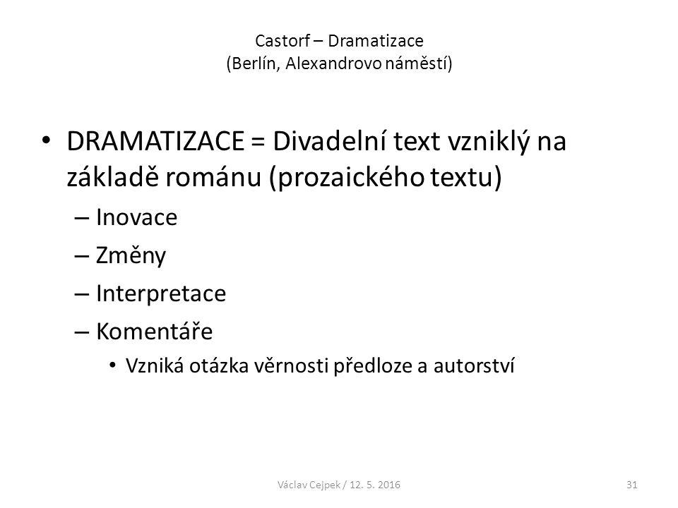 Castorf – Dramatizace (Berlín, Alexandrovo náměstí) DRAMATIZACE = Divadelní text vzniklý na základě románu (prozaického textu) – Inovace – Změny – Int