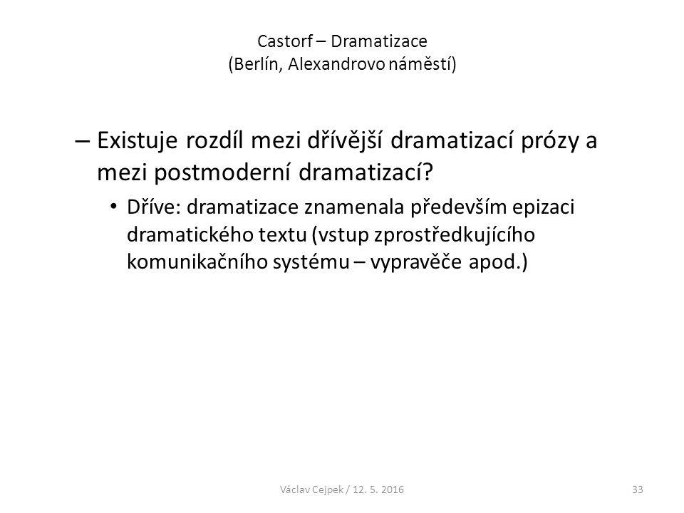 Castorf – Dramatizace (Berlín, Alexandrovo náměstí) – Existuje rozdíl mezi dřívější dramatizací prózy a mezi postmoderní dramatizací? Dříve: dramatiza