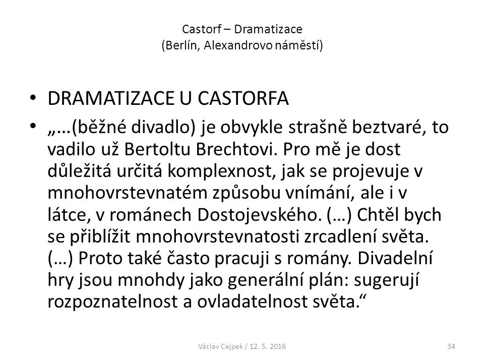 """Castorf – Dramatizace (Berlín, Alexandrovo náměstí) DRAMATIZACE U CASTORFA """"… (běžné divadlo) je obvykle strašně beztvaré, to vadilo už Bertoltu Brech"""