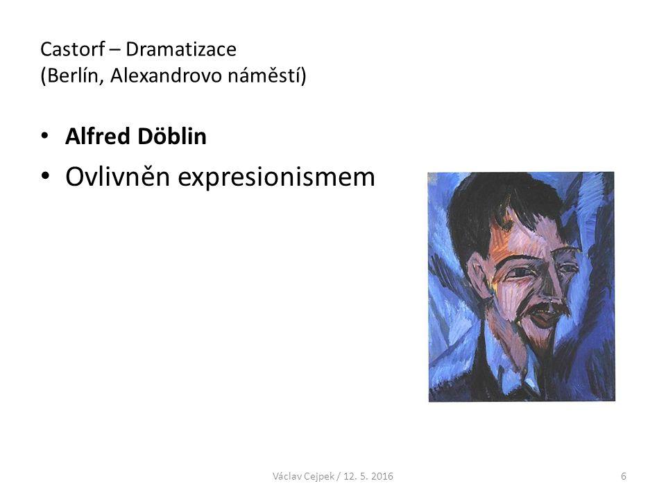 Castorf – Dramatizace (Berlín, Alexandrovo náměstí) Alfred Döblin Ovlivněn expresionismem Václav Cejpek / 12. 5. 20166