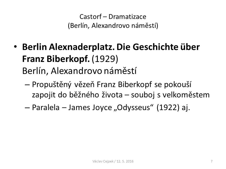 Castorf – Dramatizace (Berlín, Alexandrovo náměstí) DRAMATIZACE U CASTORFA – Provokace z principu Cílem provokace je iritace a aktivace publika, zneklidňování… – Intertextualita = propojení různých textů, využití jednoho textu v jiném textu montáž, koláž Užívá už Döblin v románu Castorf dále zapojuje mediální a filmové citace Václav Cejpek / 12.