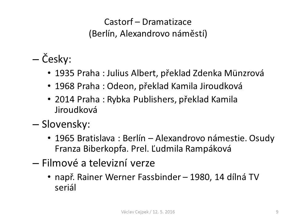 Castorf – Dramatizace (Berlín, Alexandrovo náměstí) Vliv Brechtova epického divadla: vypravěč, postavy se stávají vypravěči vlastních příběhů, montáže a koláže, média, střídání médií zrušení tradiční výstavby dramatu (dělení na akty, scény…) Václav Cejpek / 12.