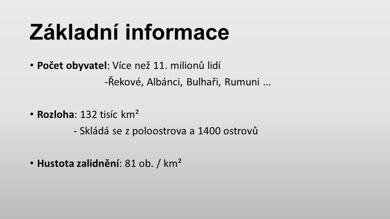 Základní informace Počet obyvatel: Více než 11. milionů lidí -Řekové, Albánci, Bulhaři, Rumuni... Rozloha: 132 tisíc km² - Skládá se z poloostrova a 1