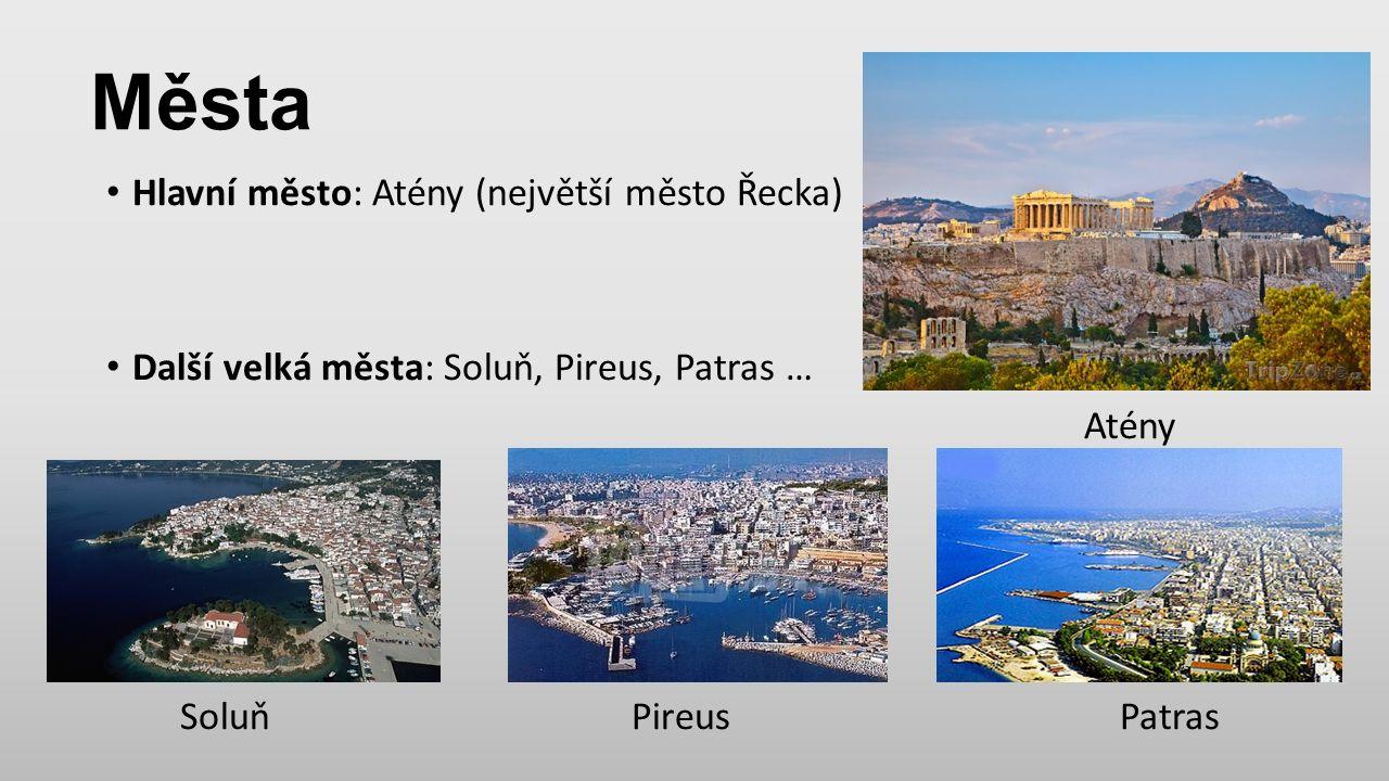 Města Hlavní město: Atény (největší město Řecka) Další velká města: Soluň, Pireus, Patras … Atény Soluň Pireus Patras