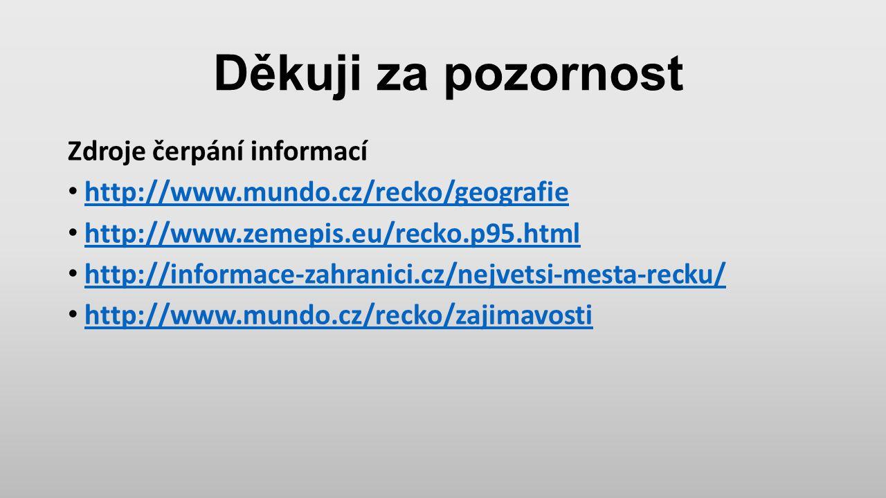 Děkuji za pozornost Zdroje čerpání informací http://www.mundo.cz/recko/geografie http://www.zemepis.eu/recko.p95.html http://informace-zahranici.cz/ne