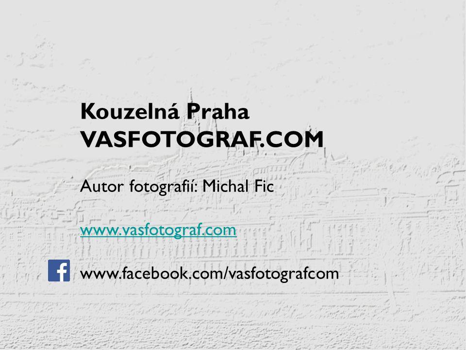 Kouzelná Praha VASFOTOGRAF.COM Autor fotografií: Michal Fic www.vasfotograf.com www.facebook.com/vasfotografcom