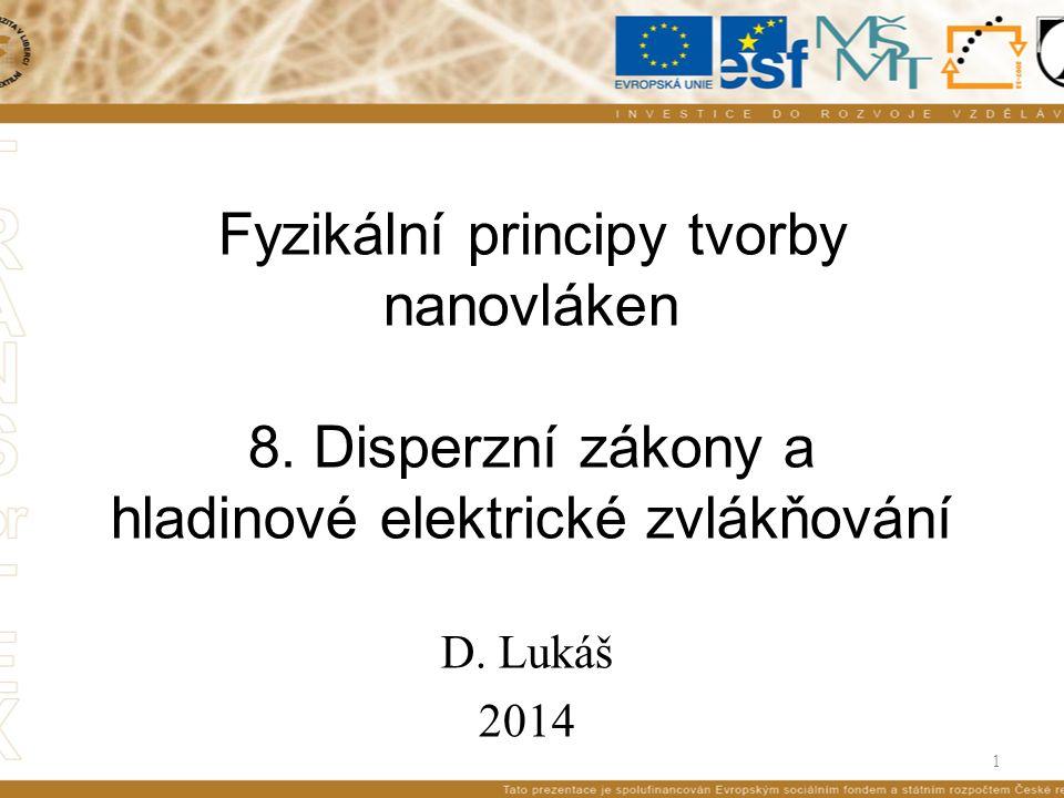 1 Fyzikální principy tvorby nanovláken 8. Disperzní zákony a hladinové elektrické zvlákňování D.