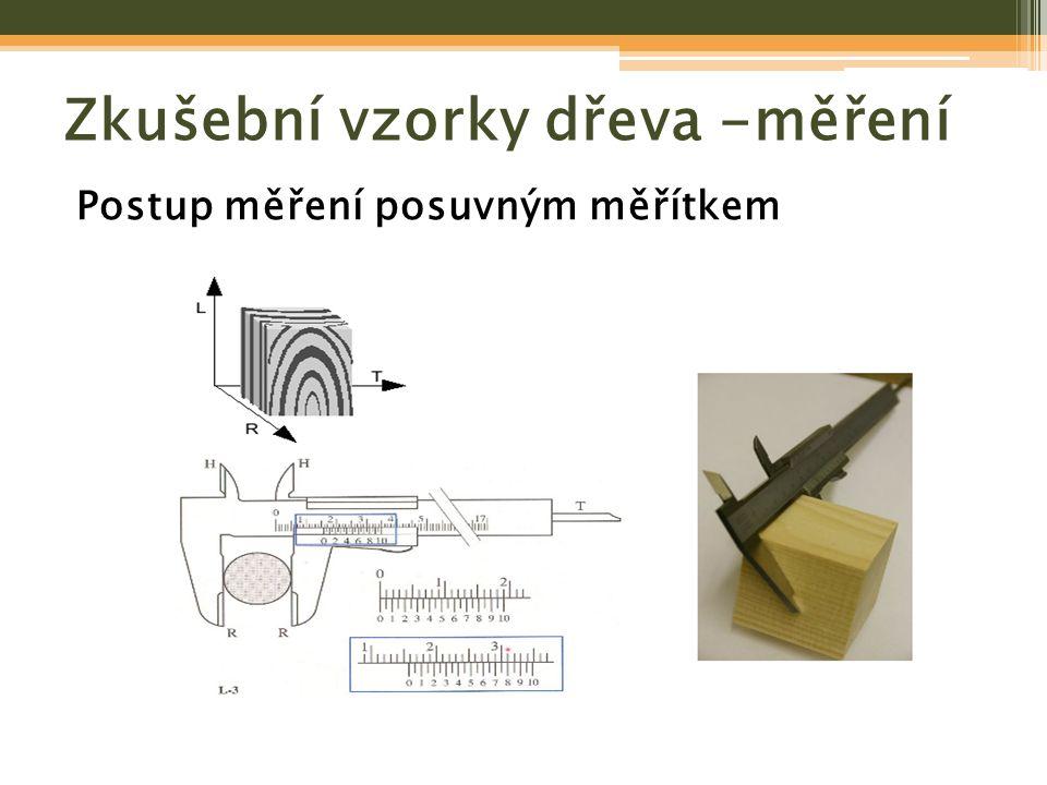 Zkušební vzorky dřeva -měření Postup měření posuvným měřítkem