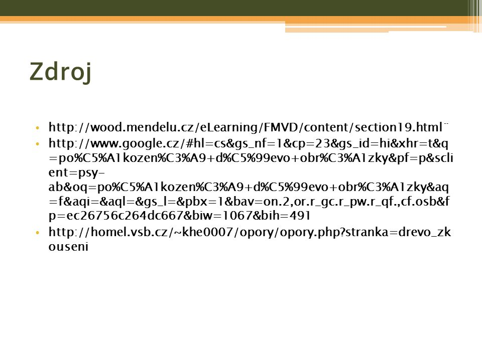 Zdroj http://wood.mendelu.cz/eLearning/FMVD/content/section19.html¨ http://www.google.cz/#hl=cs&gs_nf=1&cp=23&gs_id=hi&xhr=t&q =po%C5%A1kozen%C3%A9+d%