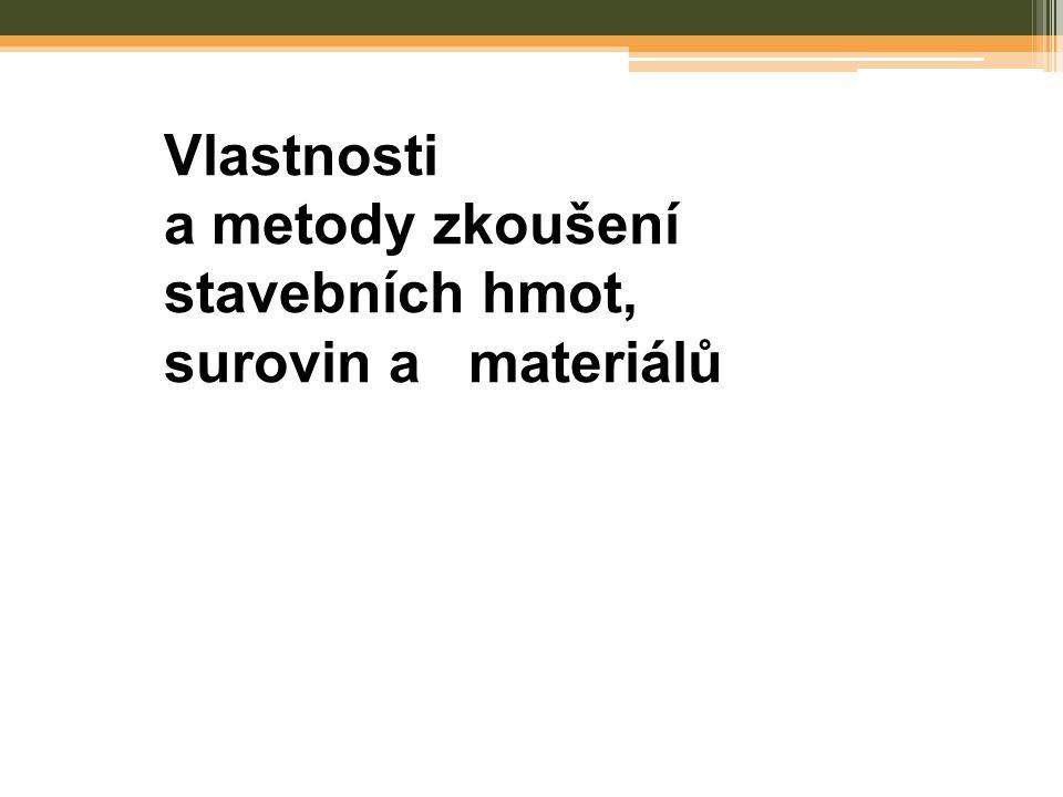 Vlastnosti a metody zkoušení stavebních hmot, surovin a materiálů