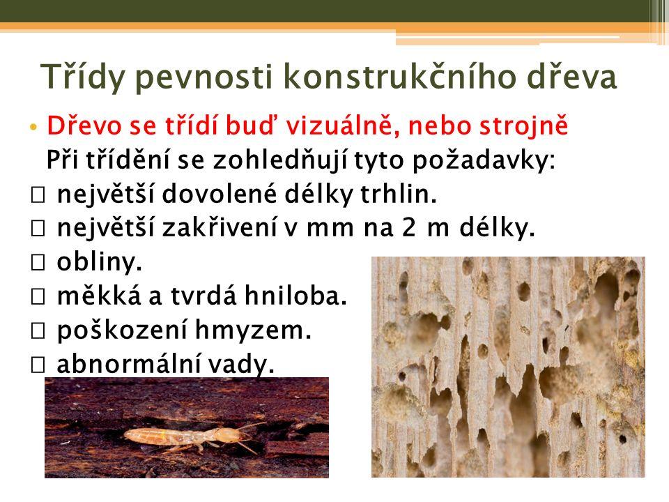 Třídy pevnosti konstrukčního dřeva Dřevo se třídí buď vizuálně, nebo strojně Při třídění se zohledňují tyto požadavky:  největší dovolené délky trhli