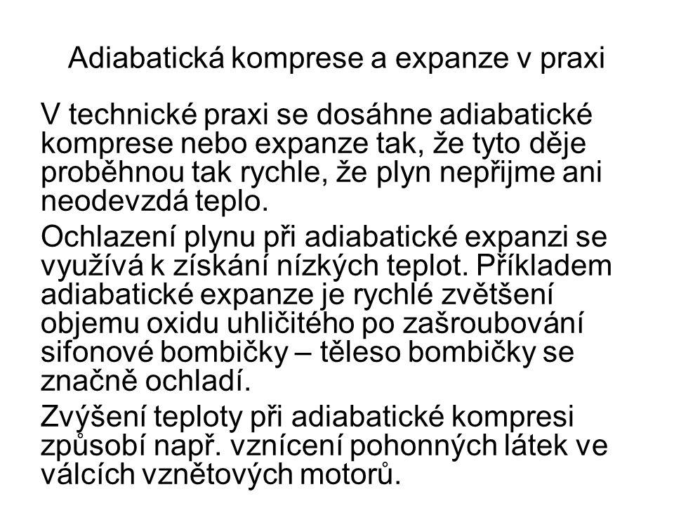Adiabatická komprese a expanze v praxi V technické praxi se dosáhne adiabatické komprese nebo expanze tak, že tyto děje proběhnou tak rychle, že plyn nepřijme ani neodevzdá teplo.