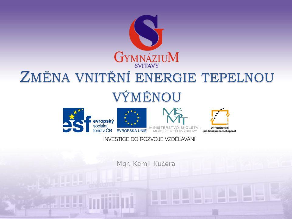 Z MĚNA VNITŘNÍ ENERGIE TEPELNOU VÝMĚNOU Mgr. Kamil Kučera