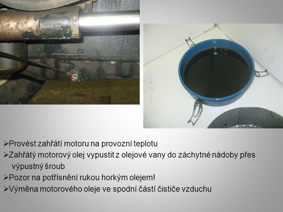  Vyčištění odstředivého čističe motorového oleje (Zetor 6211 – 7745)  Vyčištění filtračních sítek dvoustupňového olejového čističe (hlavní a obtokový stupeň) Zetor 5211 – 5245)  Nalití nového motorového oleje do motoru