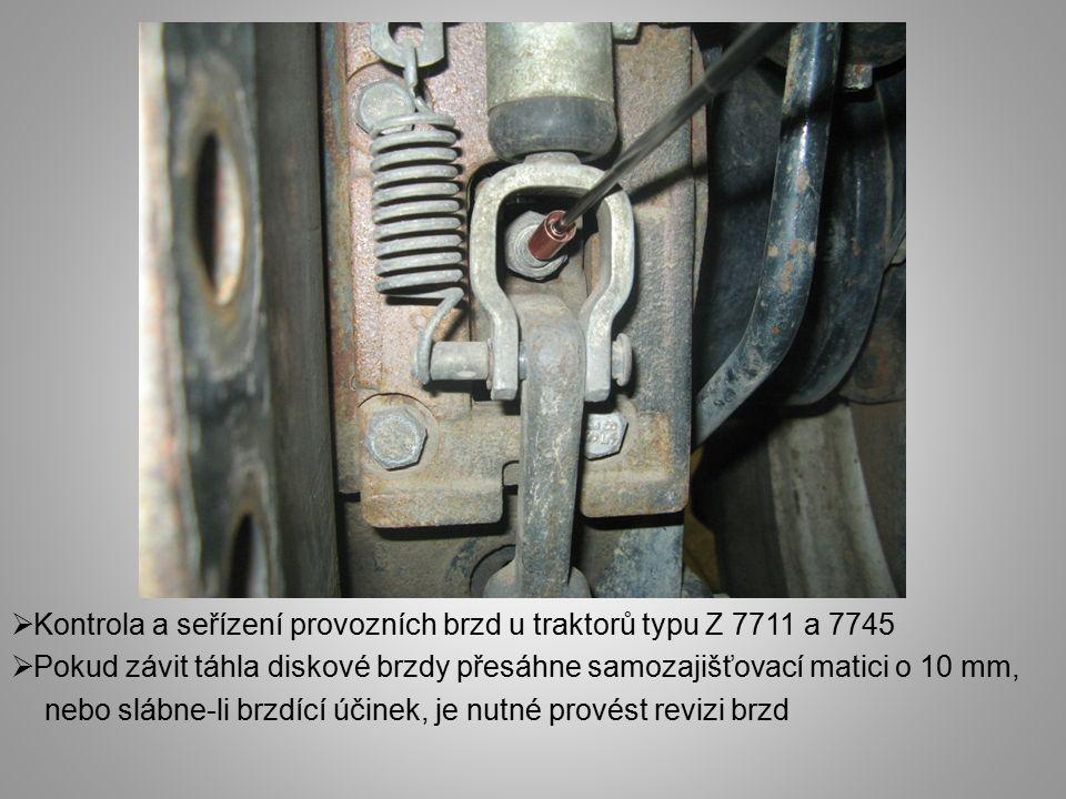  Kontrola a seřízení provozních brzd u traktorů typu Z 7711 a 7745  Pokud závit táhla diskové brzdy přesáhne samozajišťovací matici o 10 mm, nebo slábne-li brzdící účinek, je nutné provést revizi brzd