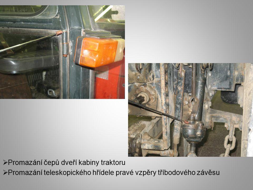  Promazání čepů dveří kabiny traktoru  Promazání teleskopického hřídele pravé vzpěry tříbodového závěsu