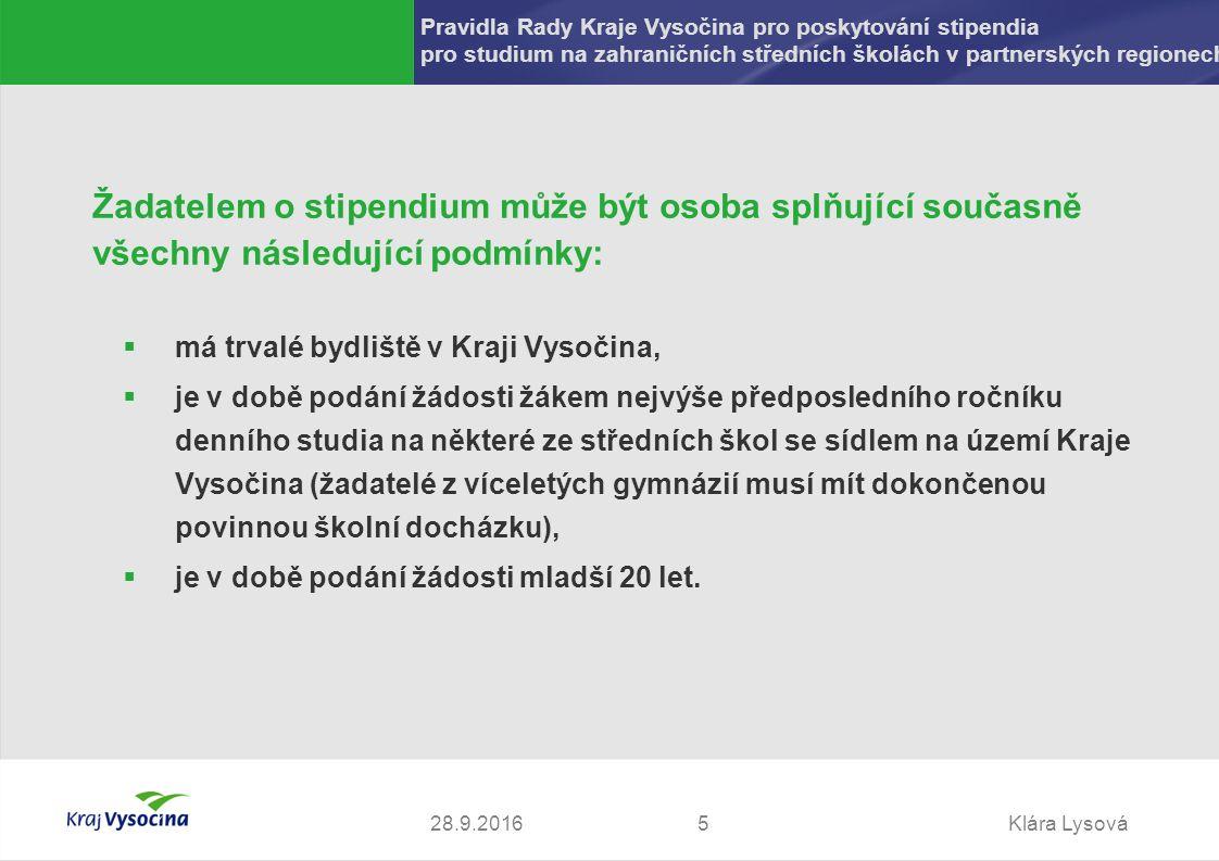 Klára Lysová528.9.2016 Žadatelem o stipendium může být osoba splňující současně všechny následující podmínky:  má trvalé bydliště v Kraji Vysočina,  je v době podání žádosti žákem nejvýše předposledního ročníku denního studia na některé ze středních škol se sídlem na území Kraje Vysočina (žadatelé z víceletých gymnázií musí mít dokončenou povinnou školní docházku),  je v době podání žádosti mladší 20 let.