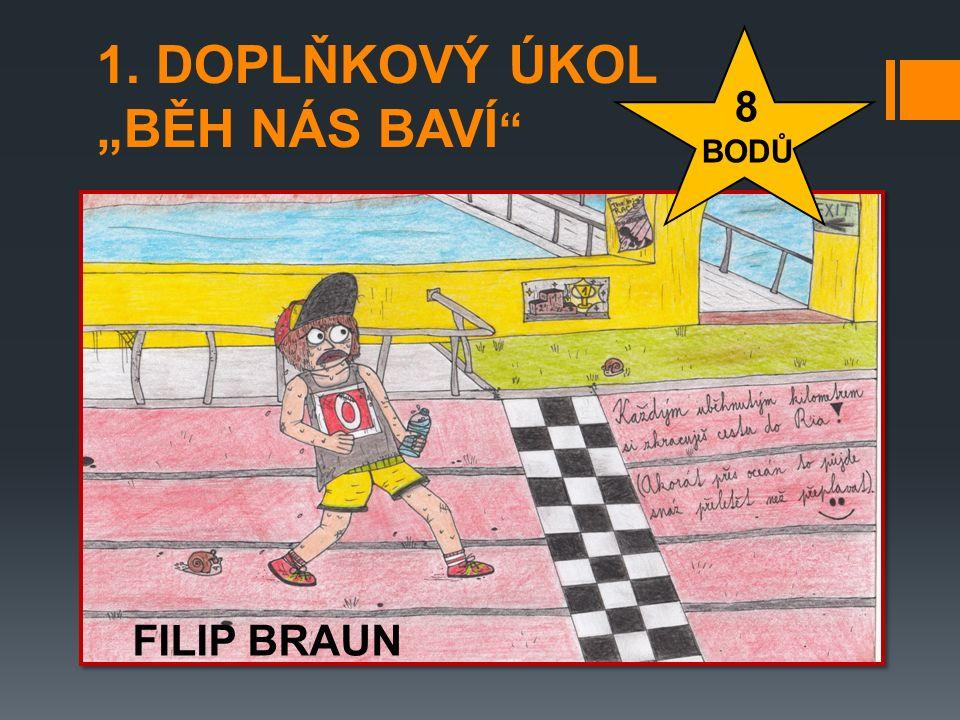 """1. DOPLŇKOVÝ ÚKOL """"BĚH NÁS BAVÍ """" FILIP BRAUN 8 BODŮ"""