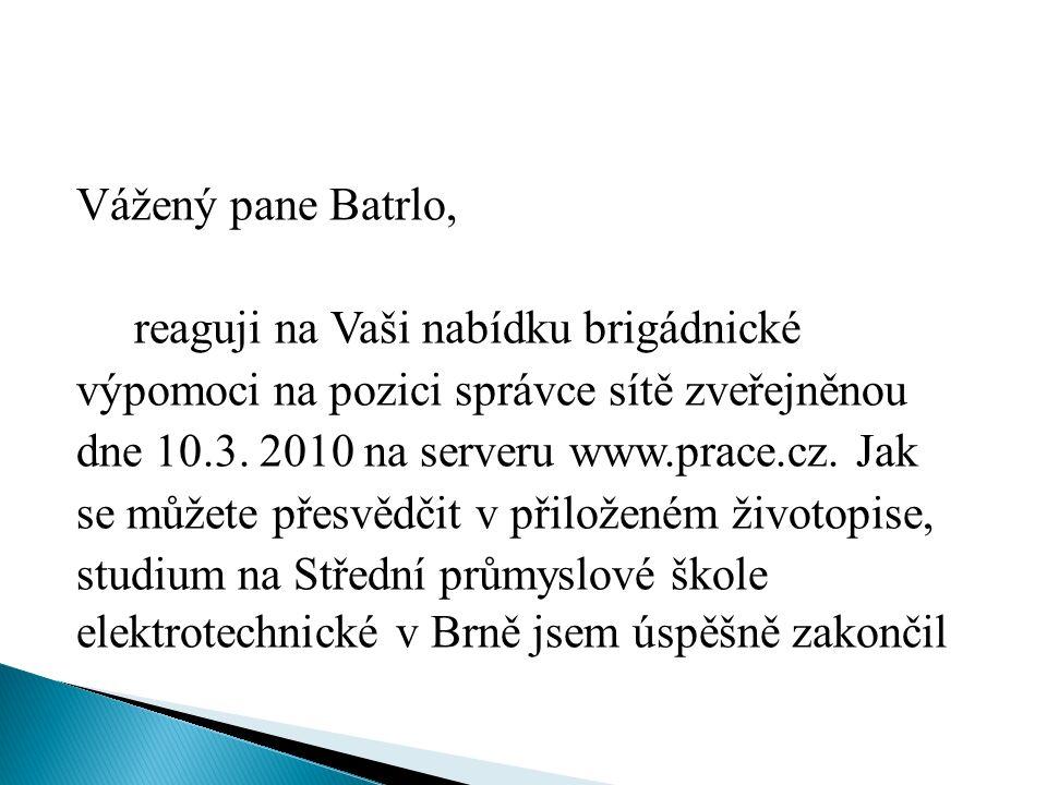 Vážený pane Batrlo, reaguji na Vaši nabídku brigádnické výpomoci na pozici správce sítě zveřejněnou dne 10.3.