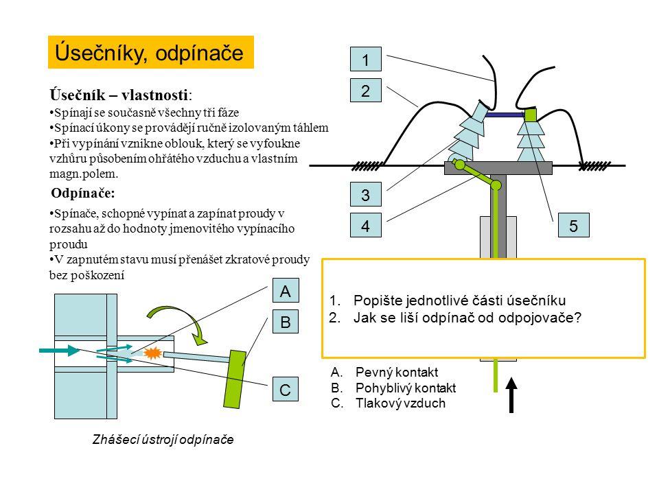 Úsečníky, odpínače 1 2 3 4 5 1.Opalovací rohy 2.Bronzový pásek 3.Otočný izolátor 4.Pákový převod 5.Spínací kontakt Úsečník – vlastnosti: Spínají se současně všechny tři fáze Spínací úkony se provádějí ručně izolovaným táhlem Při vypínání vznikne oblouk, který se vyfoukne vzhůru působením ohřátého vzduchu a vlastním magn.polem.