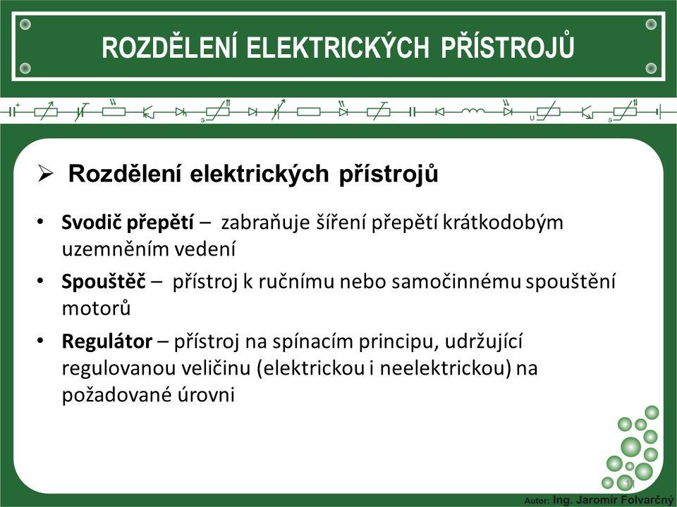 ROZDĚLENÍ ELEKTRICKÝCH PŘÍSTROJŮ  Rozdělení elektrických přístrojů Svodič přepětí – zabraňuje šíření přepětí krátkodobým uzemněním vedení Spouštěč –