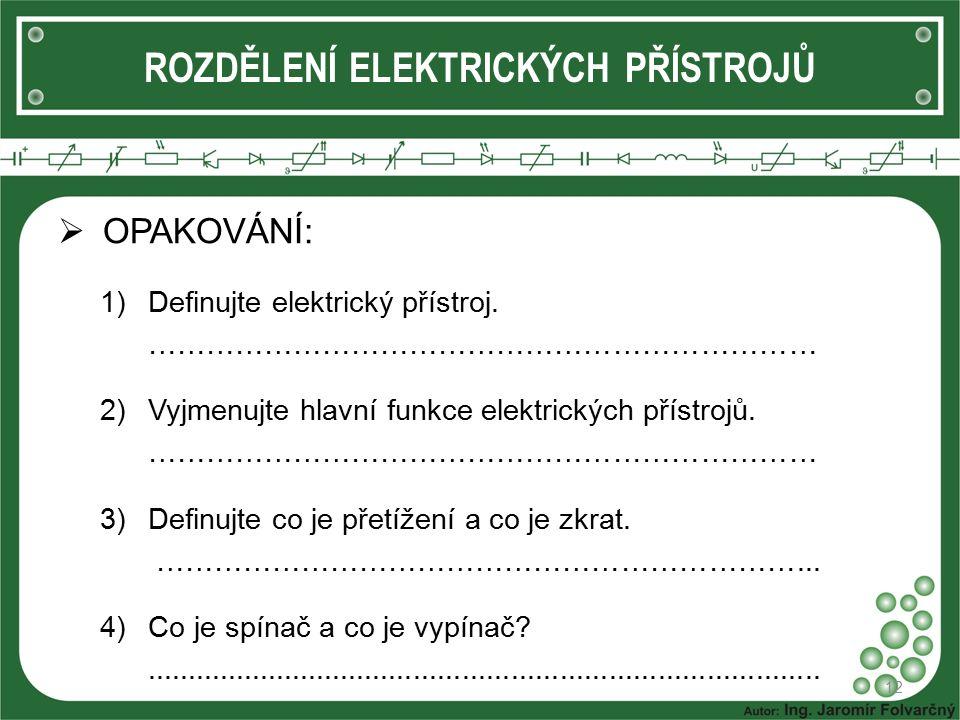  OPAKOVÁNÍ: 1)Definujte elektrický přístroj. …………………………………………………………… 2)Vyjmenujte hlavní funkce elektrických přístrojů. …………………………………………………………… 3)Def