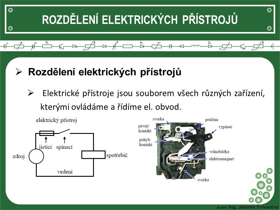 ROZDĚLENÍ ELEKTRICKÝCH PŘÍSTROJŮ  Rozdělení elektrických přístrojů  Funkce elektrických přístrojů v obvodu: Zapojují a rozpojují elektrický obvod bez proudu Zapínají a vypínají proud v elektrickém obvodu Řídí elektrický obvod tak, aby vhodným způsobem dosáhl požadovaného stavu 5