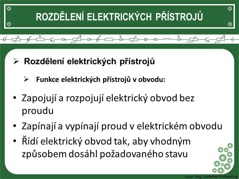 ROZDĚLENÍ ELEKTRICKÝCH PŘÍSTROJŮ  Rozdělení elektrických přístrojů  Funkce elektrických přístrojů v obvodu: Zapojují a rozpojují elektrický obvod be